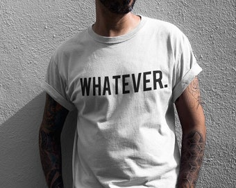 WHATEVER T-SHIRT  / Premium Quality ! - Made in London / Fast Delivery to the Usa , Canada , Australia & Europe !