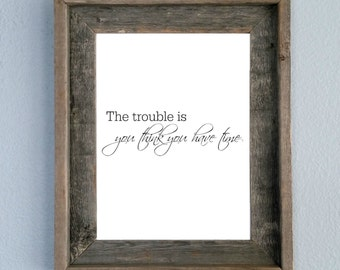 The trouble is you think you have time, Buddha, Printable, Home decor, Wall art