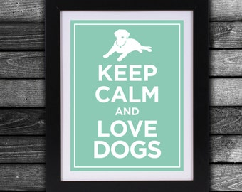 Keep Calm and Love Dogs - Instant Downloadable Print