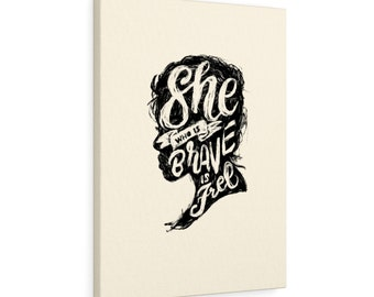 Canvas Gallery Wraps  She Who Is Brave Is Free