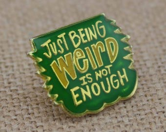 Just Being Weird is Not Enough - Enamel Pin by American Gag Bag Inc. - Vintage Novelty Pin c. 1987 - Green and Yellow