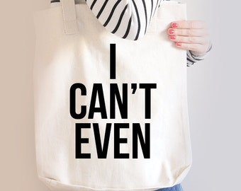 Funny I Can't Even Cotton Canvas - Beach Bag - Farmers Market Tote Bag - Grocery Shopping Bag - Book Bag