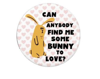 Find Me Some Bunny to Love -  Badge or Fridge Magnet  - Music - Queen - Bunny - Rabbit