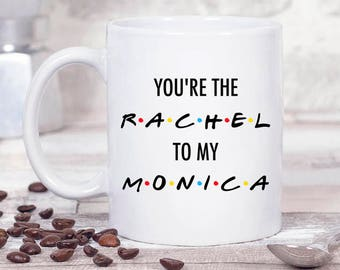 Best Friend Gift. Best Friends Mug. Rachel To My Monica Coffee Mug. Gift For her. Gift For friend.  Bestie Gift.  BFF Gift