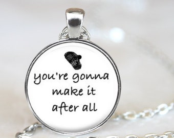 Mary Tyler Moore..You're Gonna Make It After All..Song..Inspirational Words..Pendant, Necklace or Key Ring