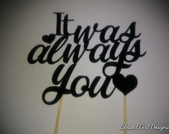 It Was Always You Cake Topper (price includes the shipping charge)