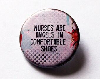 Nurse pin, Nurse Appreciation, Pinback buttons, Lapel Pin, Brooch, Nurses are angels in Comfortable Shoes, Nurses Week Gift for Nurse (5497)