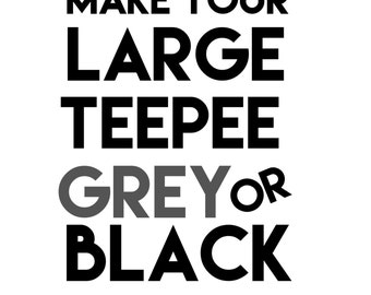 Make the Large Teepee Grey or Black - add on
