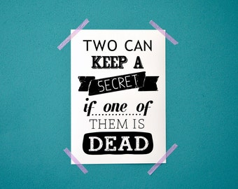 Pretty Little Liars print - Two can keep a secret if one of them is dead - PLL