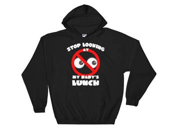 Stop Looking At My Baby's Lunch  Hooded Sweatshirt - Breastfeeding Awareness Gear - Shirts for Breasfeeding Moms