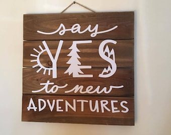 Say Yes to New Adventures - Pallet Sign