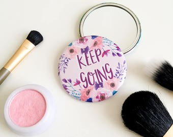 Keep Going - Illustrated Pocket Mirror - Compact Mirror - Purse Mirror - Motivational Mirror - Travel Mirror - Bridesmaid Gift