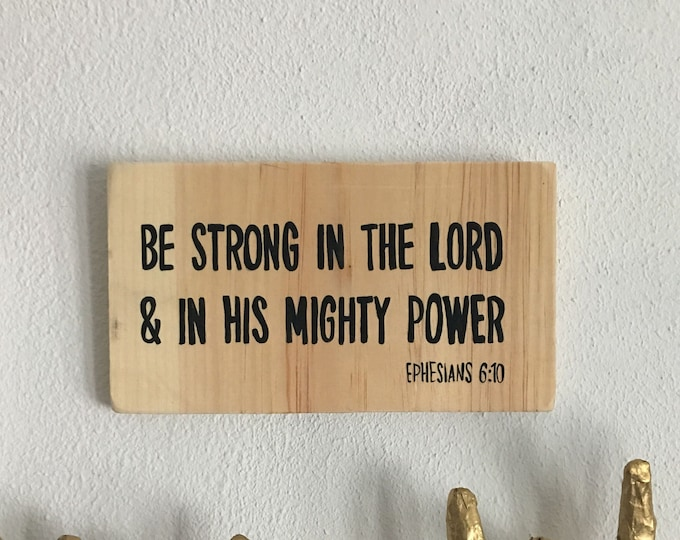 Hand Painted Wooden Sign with Scripture Be Strong in the Lord and in His Mighty Power Ephesians 6:10