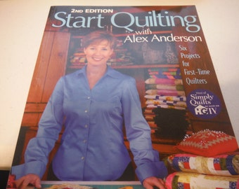 2nd Edition Start Quilting with Alex Anderson Project Book