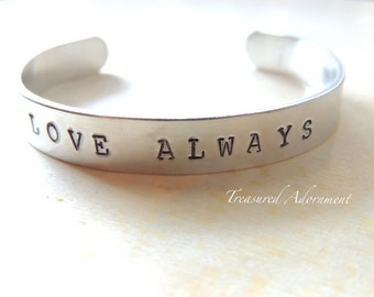 LOVE ALWAYS, Hand Stamped Cuff Bracelet, Inspirational jewelry, Words of Encouragement, Valentine's Day gift, gift for Mom, Gift for Wife