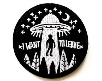 """I Want To Leave Patch, Round Black UFO Patch, Beam Me Up Iron on Patch, UFO Patch, Alien Patch, UFO Patches. 3"""" Diameter"""