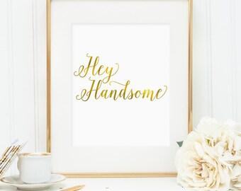 Hey Handsome, printable wall art, faux gold foil art, bedroom decor, office decor, art for home, pretty wall art (digital download - JPG)
