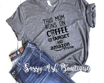 This Mom Runs On Coffee Target and Amazon Prime / Soft V Neck Graphic T Unisex Reg  Plus Sizes Womens Mens Funny Sarcastic Sayings  T Shirt