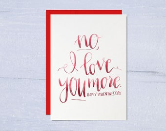 Valentine's Day Card, Boyfriend Card, Girlfriend Card, Husband Card, Wife Card, Romantic Card, No, I Love You More Card