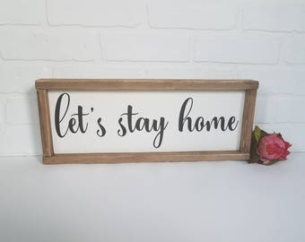 Let's stay home sign, Let's stay home wood sign, farmhouse sign, fixer upper sign, farmhouse style sign, housewarming gift, wedding gift