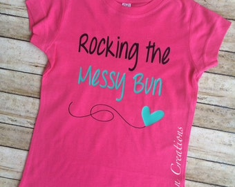 Rocking the messy bun, girl toddler shirts, girl clothing, girls shirts, messy bun shirt, trendy tee, girls tee, custom shirts