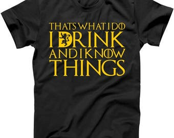 That's What I Do I Drink And I Know Things  - T-Shirt