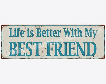 Life is Better With My BEST FRIEND Vintage Look Metal Sign 6x18 6180633