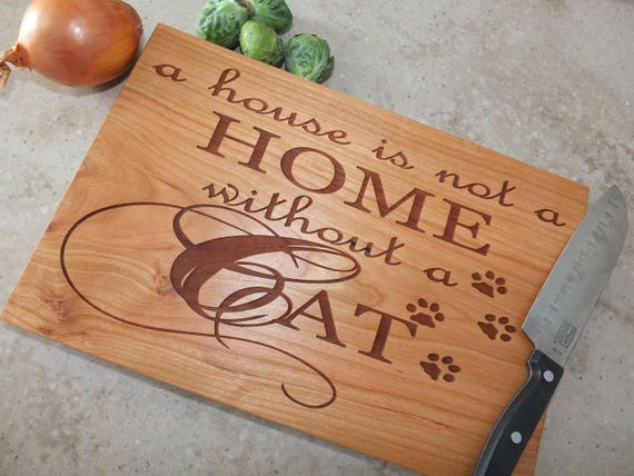 A House is Not A Home Without Cats Wood Cutting Board Engraved on Cherry, White Oak, Maple, and Walnut Wood. Cat Themed Gift-Kitchen Decor