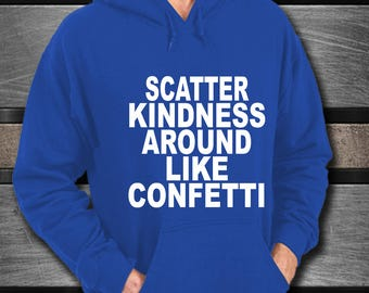 scatter kindness hoodie - choose kindness tee - spread kindness T - kindness T Shirt