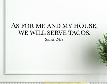 As for me and my house Wall Decal, We will serve tacos, salsa wall decals, as for me and my house salsa 24 7, house wall decals