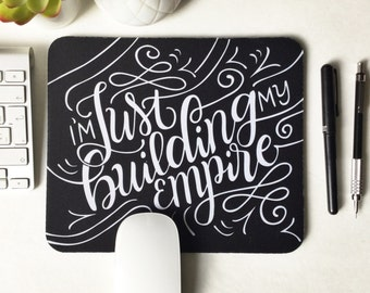 Mousepad - I'm just building my Empire - hand lettered mouse pad