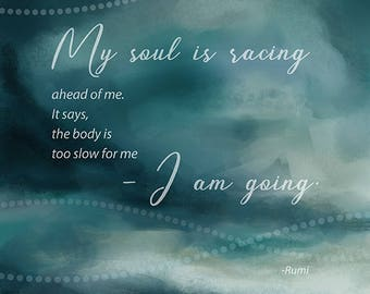 "Rumi quote ""My soul is racing ahead of me..."" Giclee Print"