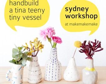 Saturday 19 May workshop: Handbuild your own ceramic Tina Teeny Tiny Vessel 2pm - 4pm