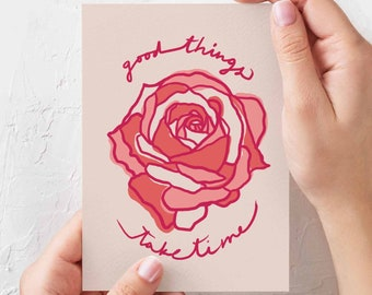 MOTIVATIONAL CARD - good things take time - illustrated greeting card - celebration card - floral decor