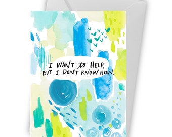 Honest Sympathy Card- I want to help but I don't know how - Greeting Cards