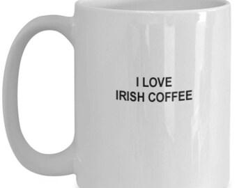 Irish Coffee Mug - 15 oz mug - I Love Irish Coffee - Irish Mug