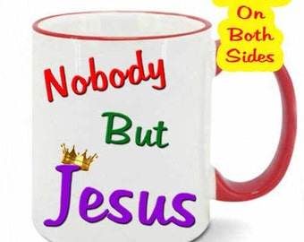 Nobody But Jesus Coffee Mug