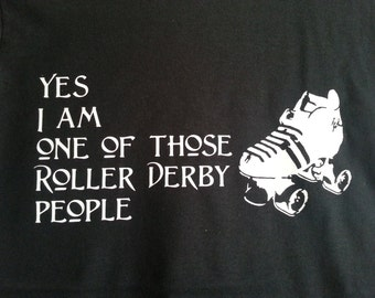 """Roller Derby """"Yes I am one of those Roller Derby People"""" Tshirt"""