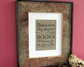 BETWEEN the PAGES of BOOKS - burlap art print