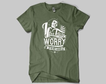 If Bob Tells Me Not To Worry , I'm not Gonna - Bob Marley /  Made in London / Fast Delivery to the Usa , Canada , Australia & Europe !