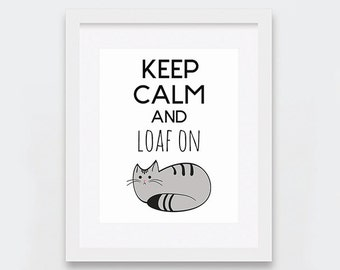 Keep Calm Printable, Keep Calm and Loaf On Cat Loaf Print, Funny Cat Printable Art, Cat Lovers, Quirky Home Decor, Grey Cat, Tabby Cat Art