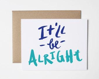 Sympathy Card- Encouragement Card- It'll Be Alright