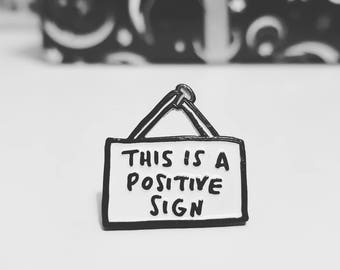 Positive Sign - Cute Enamel Pin Badge - Black and White Pin - Veronica Dearly - It's A Sign - Motivational Enamel Pin - Funny Lapel Pin