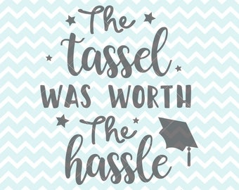 The Tassel Was Worth The Hassle Graduation SVG, Graduation PNG, Graduation Printables, Graduation Clipart