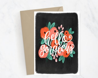 Hello Gorgeous Greeting Card   Hand Lettered   Hand Illustrated   Florals   Just Because   Friendship   Girlfriend   Love Card