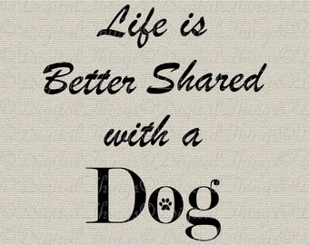Life Better Shared With A Dog Art Typography Word Art Wall Art Printable Digital Download for Iron on Transfer Tea Towel Tote Pillow DT1583