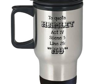 England Teacher Gift - English Teacher Gift - To Quote from Hamlet: No - Funny Shakespeare Travel Mug - Shakespeare Quote Mug
