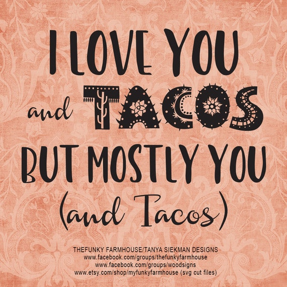 """SVG, & PNG - """"I love you and TACOS But mostly you and Tacos"""""""