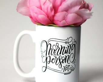 Mug - Morning person, NOT - hand lettered inspirational mug