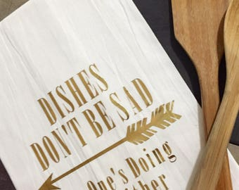 HILARIOUSLY SASSY Flour Sack Towel in Gold... Dishes Don't Be Sad No One's Doing Me Either!